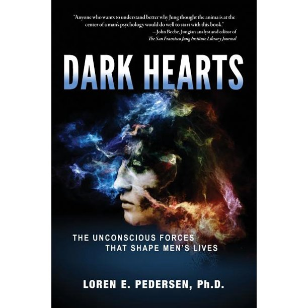 Dark Hearts: The Unconscious Forces That Shape Men's Lives (Paperback)