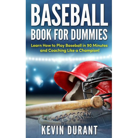 Baseball Book For Dummies:learn how to play baseball in 90 minutes and coaching like a champion! -