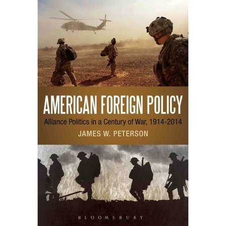 American Foreign Policy  Alliance Politics In A Century Of War  1914 2014
