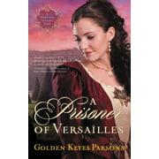 Darkness to Light Novels: A Prisoner of Versailles (Paperback)
