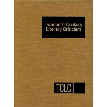 Twentieth-Century Literary Criticism: Criticism of the Works of Novelists, Poets, Playwrights, Short Story Writers, and Other Creative Writers Who Lived Between 1900 and 1999, from the Fir
