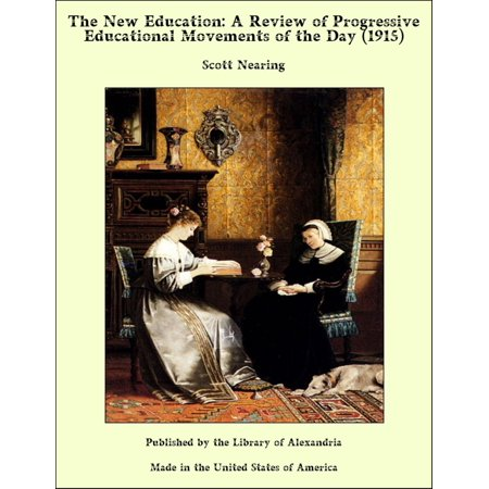 The New Education: A Review of Progressive Educational Movements of the Day (1915) - eBook