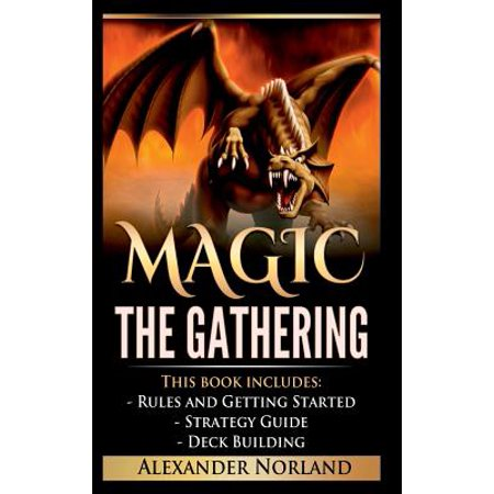 Magic the Gathering : Rules and Getting Started, Strategy Guide, Deck Building for Beginners (Mtg, Deck Building, Strategy) (Magic Boots)