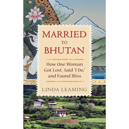 Married to Bhutan : How One Woman Got Lost, Said I Do, and Found Bliss ()