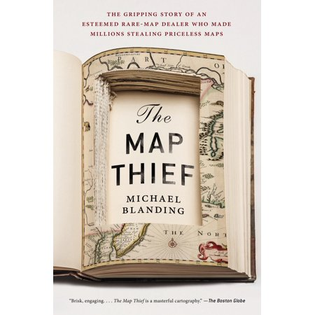 The Map Thief : The Gripping Story of an Esteemed Rare-Map Dealer Who Made Millions Stealing Priceless