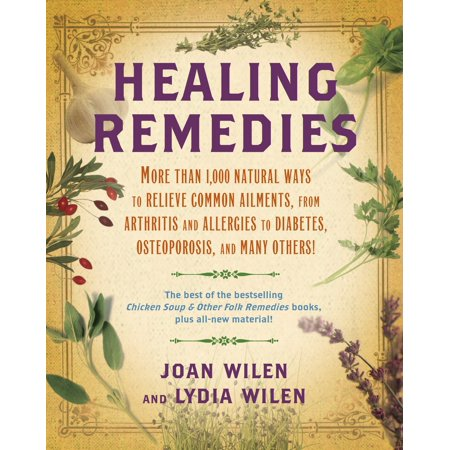 Healing Remedies : More Than 1,000 Natural Ways to Relieve Common Ailments, from Arthritis and Allergies to Diabetes, Osteoporosis, and Many (Best Natural Remedy For Diabetes)