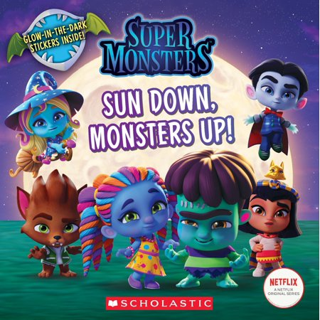 Sun Down, Monsters Up! (Super Monsters 8x8 Storybook) - Super Sun