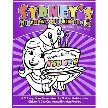 Sydney's Birthday Coloring Book Kids Personalized Books : A Coloring Book Personalized for Sydney That Includes Children's Cut Out Happy Birthday Posters
