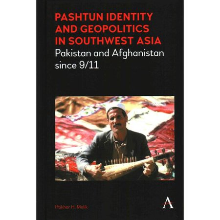 Pashtun Identity And Geopolitics In Southwest Asia  Pakistan And Afghanistan Since 9 11