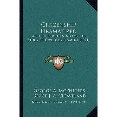 Citizenship Dramatized : A Bit of Brightening for the Study of Civil Government - Bio Brightening