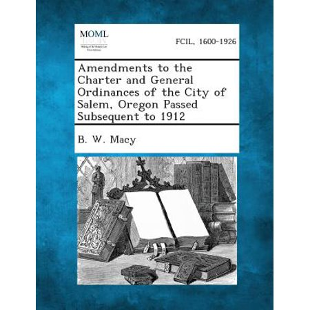 Amendments to the Charter and General Ordinances of the City of Salem, Oregon Passed Subsequent to 1912 - Halloween City Salem Oregon