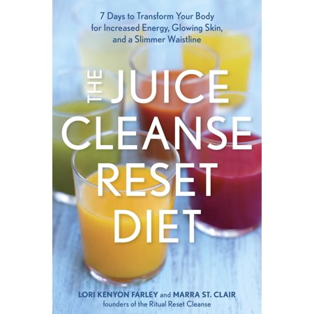 The Juice Cleanse Reset Diet : 7 Days to Transform Your Body for Increased Energy, Glowing Skin, and a Slimmer