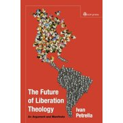 Future of Liberation Theology: An Argument and Manifesto (Paperback)