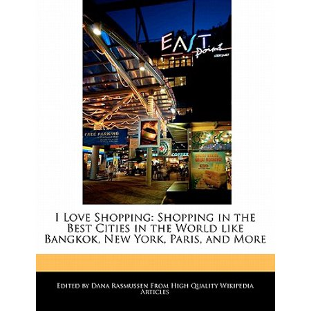 I Love Shopping : Shopping in the Best Cities in the World Like Bangkok, New York, Paris, and (New York Best City In The World)