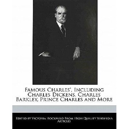 Famous Charles  Including Charles Dickens  Charles Barkley  Prince Charles And More