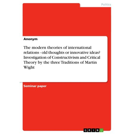 The modern theories of international relations - old thoughts or innovative ideas? Investigation of Constructivism and Critical Theory by the three Traditions of Martin Wight - eBook](Halloween Family Traditions Ideas)