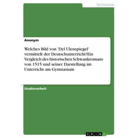 Welches Bild von 'Dyl Ulenspiegel' vermittelt der Deutschunterricht?Ein Vergleich des historischen Schwankromans von 1515 und seiner Darstellung im Unterricht am Gymnasium - eBook (Ein Bild Von Ray-ray)