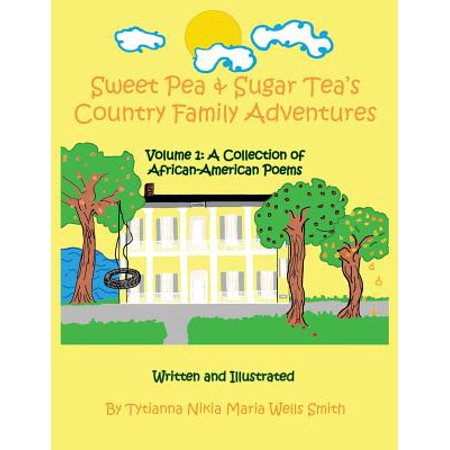 Sweet Pea & Sugar Tea's Country Family Adventures : Volume 1: A Collection of African-American Poems