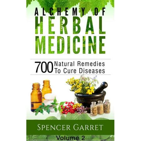 Alchemy of Herbal medicine- Volume 2- 700 Natural Remedies To Cure Diseases - eBook (Black Medicine Vol 2)