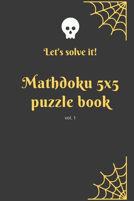 Let U0026 39 S Solve It  Mathdoku 5x5 Puzzle Book   200 5x5 Easy