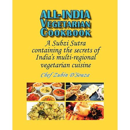 All-India Vegetarian Cookbook : A Subzi Sutra Containing the Secrets of India's Vegetarian