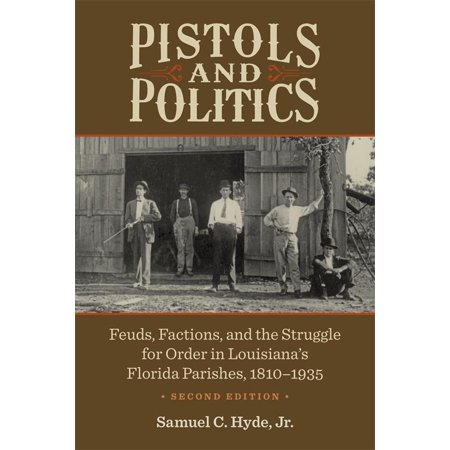 Pistols and Politics : Feuds, Factions, and the Struggle for Order in Louisiana's Florida Parishes, 1810-1935](Louisiana Halloween Shooting)