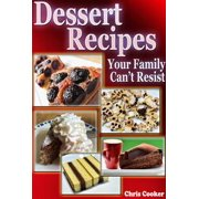 Delicious Dessert Recipes Your Family Cannot Resist - eBook