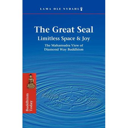 The Great Seal : Limitless Space & Joy: The Mahamudra View of Diamond Way Buddhism