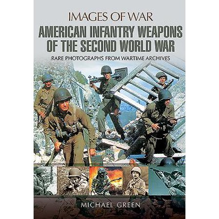 American Infantry Weapons of the Second World War (Images Of Weapons Used In World War 1)