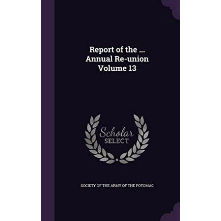 Report of the ... Annual Re-Union Volume 13 - image 1 of 1