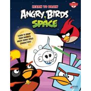 Learn to Draw Angry Birds Space : Learn to Draw All of Your Favorite Angry Birds and Those Bad Piggies -- In Space!