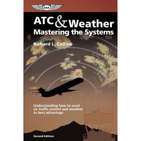 ATC & Weather Mastering the Systems : Understanding How to Work Air Traffic Control and Weather to Best (Best App For Traffic Information)