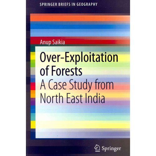Over-Exploitation of Forests: A Case Study from North East India