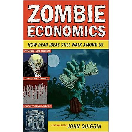 Zombie Economics: How Dead Ideas Still Walk among Us - eBook