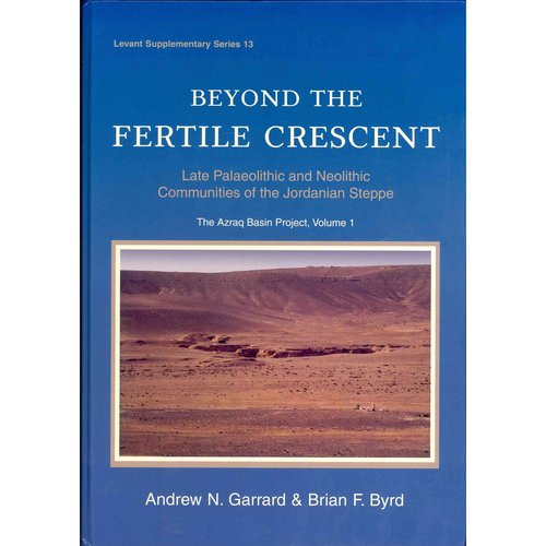 Beyond the Fertile Crescent: Late Palaeolithic and Neolithic Communities of the Jordanian Steppe: The Azraq Basin Project