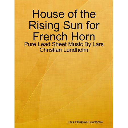 House of the Rising Sun for French Horn - Pure Lead Sheet Music By Lars Christian Lundholm - (The Rising Sun Sheet Music Shinsuke Nakamura)