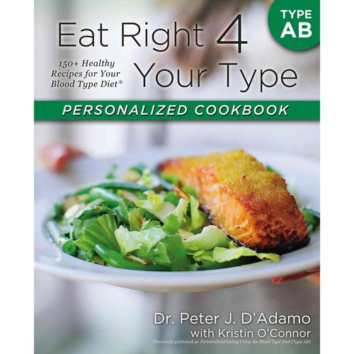 Eat Right 4 Your Type Personalized Cookbook: Type AB: 150  Healthy Recipes for Your Blood Type Diet