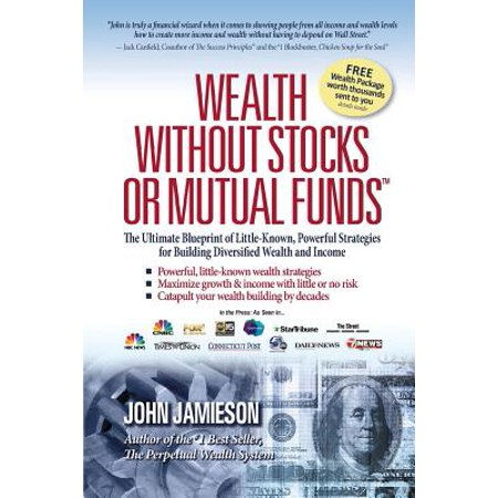 Wealth Without Stocks or Mutual Funds : The Ultimate Blueprint of Little-Known, Powerful Strategies for Building Diversified Wealth and