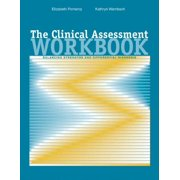 The Clinical Assessment Workbook by Elizabeth Pomeroy
