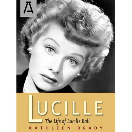 Lucille : The Life of Lucille Ball