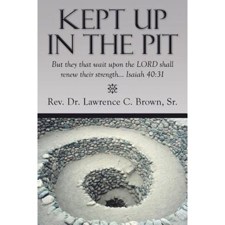 Kept Up in the Pit : But They That Wait Upon the Lord Shall Renew Their Strength... Isaiah (They That Wait Upon The Lord Kjv)