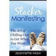 Slacker Manifesting: The Art of Chilling Out to Get What You Want - eBook