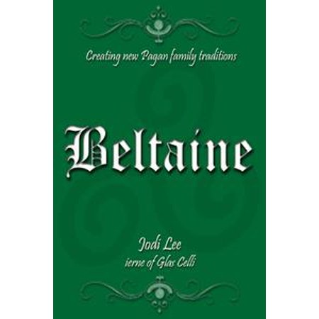 Beltaine: Creating New Pagan Family Traditions - eBook (Pagan Halloween Tradition)