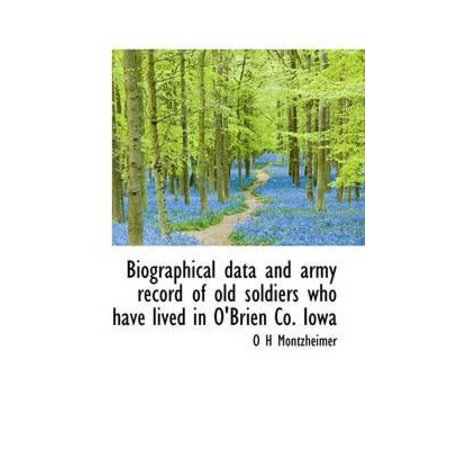 Biographical Data And Army Record Of Old Soldiers Who Have Lived In Obrien Co  Iowa
