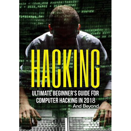 Hacking: Ultimate Beginner's Guide for Computer Hacking in 2018 and Beyond - (Hacking With Python The Ultimate Beginners Guide)