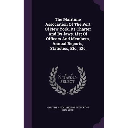 The Maritime Association of the Port of New York, Its Charter and By-Laws, List of Officers and Members, Annual Reports, Statistics, Etc., (Maritime Association Of The Port Of New York)