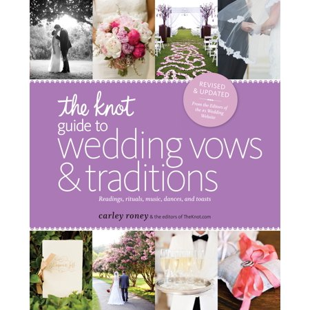 The Knot Guide to Wedding Vows and Traditions [Revised Edition] : Readings, Rituals, Music, Dances, and Toasts