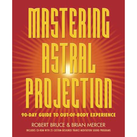 Mastering Astral Projection : 90-Day Guide to Out-Of-Body