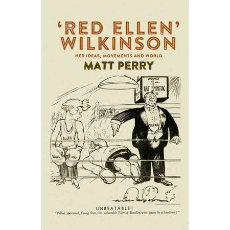 Red Ellen Wilkinson: Her Ideas, Movements and World by