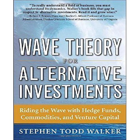 Wave Theory For Alternative Investments  Riding The Wave With Hedge Funds  Commodities  And Venture Capital